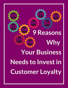 9 Reasons to Invest in Customer Loyalty